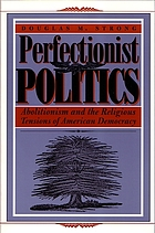 Perfectionist politics : abolitionism and the religious tensions of American democracy