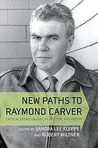 New paths to Raymond Carver : critical essays on his life, fiction, and poetry