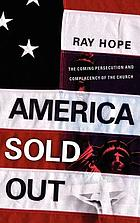America sold out : the coming persecution and complacency of the church