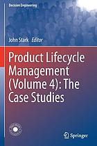 Product lifecycle management. (Volume 4) : the case studies