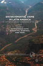 Environmental crime in Latin America : the theft of nature and the poisoning of the land