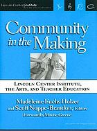 Community in the making : Lincoln Center Institute, the arts, and teacher education