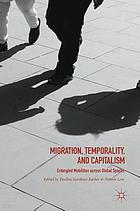 Migration, temporality, and capitalism : entangled mobilities across global spaces