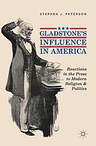 Gladstone's influence in America : reactions in the press to modern religion and politics