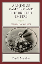 Arminius Vambéry and the British Empire : between East and West