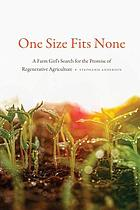 One size fits none : a farm girl's search for the promise of regenerative agriculture