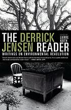 The Derrick Jensen reader : writings on environmental revolution