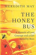 The honey bus : a memoir of loss, courage and a girl saved by bees