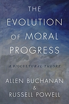 The Evolution of Moral Progress : A Biocultural Theory