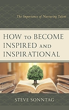 How to Become Inspired and Inspirational : The Importance of Nurturing Talent