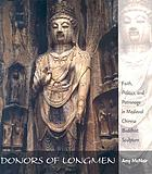 Donors of Longmen : faith, politics, and patronage in medieval Chinese Buddhist sculpture