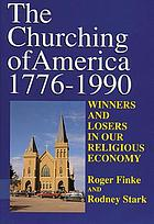 The churching of America, 1776-1990 : winners and losers in our religious economy