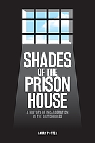 Shades of the prison house : a history of incarceration in the British Isles