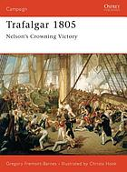 Trafalgar 1805 : Nelson's crowning victory