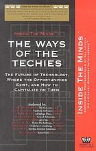 Inside the minds : the ways of the techies : the future of technology and where the opportunities exist