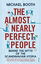 The almost nearly perfect people : behind the myth of the Scandinavian Utopia