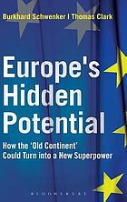 Europe's hidden potential : how the 'old continent' could turn into a new superpower