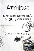 Atypical : life with Asperger's in 20 1/3 chapters