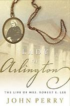 Lady of Arlington : the life of Mrs. Robert E. Lee