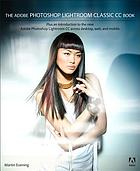 The Adobe Photoshop Lightroom classic CC book : plus an introduction to the new Adobe Photoshop Lightroom CC across desktop, web, and mobile