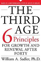 The third age : six principles of growth and renewal after forty