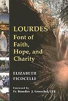 Lourdes : font of faith, hope, and charity