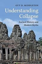 Understanding collapse : ancient history and modern myths