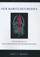 Our marvelous bodies : an introduction to the physiology of human health