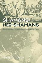 Shamans/neo-Shamans : contested ecstasies, alternative archaeologies, and contemporary pagans