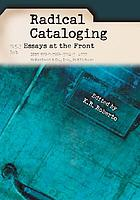Radical cataloging : essays at the front