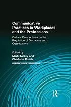 Communicative practices in workplaces and the professions : cultural perspectives on the regulation of discourse and organizations
