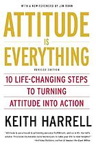 Attitude is everything : 10 life-changing steps to turning attitude into action, revised edition