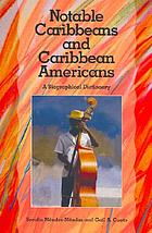 Notable Caribbeans and Caribbean Americans : a biographical dictionary