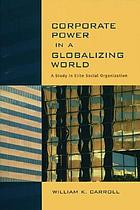 Corporate power in a globalizing world : a study in elite social organization
