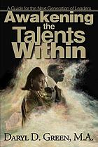 Awakening the talents within : a guide for the next generation of leaders