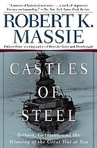 Castles of steel : Britain, Germany, and the winning of the Great War at sea