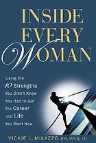Inside every woman : using the 10 strengths you didn't know you had to get the career and life you want now