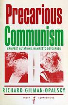 Precarious communism : manifest mutations, manifesto detourned