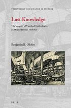 Lost knowledge : the concept of vanished technologies and other human histories