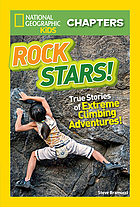Rock stars! : true stories of extreme climbing adventures!