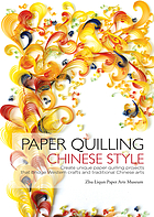 Paper quilling Chinese style : create paper quilling projects that bridge Western crafts and traditional Chinese arts
