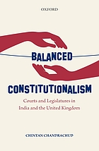 Balanced constitutionalism : courts and legislatures in India and the United Kingdom