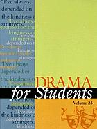 Drama for students. Volume 23 : presenting analysis, context and criticism on commonly studied dramas