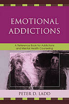 Emotional addictions : a reference book for addictions and mental health counseling