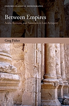 Between empires : Arabs, Romans, and Sasanians in late antiquity