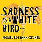 Sadness is a white bird : a novel