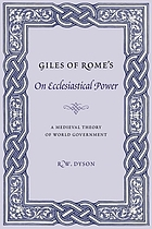 Giles of Rome's On ecclesiastical power : a medieval theory of world government : a critical edition and translation