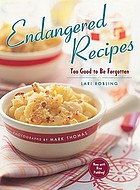 Endangered recipes : too good to be forgotten