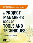 A project manager's book of tools and techniques : a companion to the PMBOK Guide