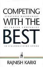 Competing with the best : strategic management of Indian companies in a globalizing arena